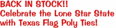 BACK IN STOCK!! Celebrate the Lone Star State with Texas Flag Poly Ties!