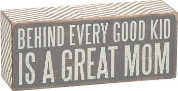 "Decorative Box Sign - ""Behind Every Good Kid, Is A Great Mom...Box Sign"""