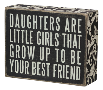"Decorative Box Sign - ""Daughters Are ...Box Sign"""