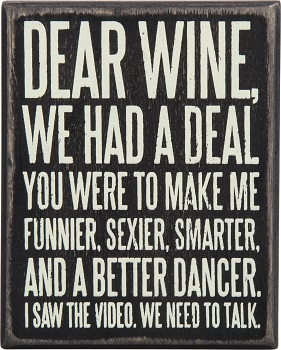 "Decorative Box Sign - ""Dear Wine We Had A Deal...Box Sign"""