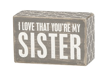 "Decorative Box Sign - ""I Love That You're My Sister... Box Sign"""
