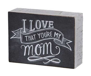 "Decorative Chalk Box Sign - ""I Love That You're My Mom... Box Sign"""