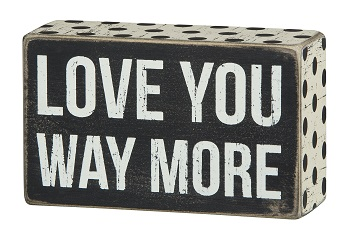 "Decorative Box Sign - ""Love You Way More...Box Sign"""