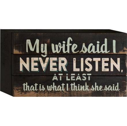 "Decorative Box Sign - ""My Wife Said I Never Listen...Box Sign"""