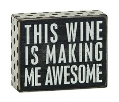 "Decorative Box Sign - ""This Wine Is Making Me Awesome...Box Sign"""