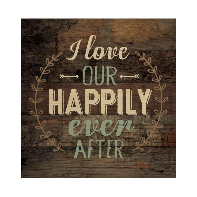 "Decorative Pine Pallet Wall Sign - ""I Love Our Happily Ever After"""
