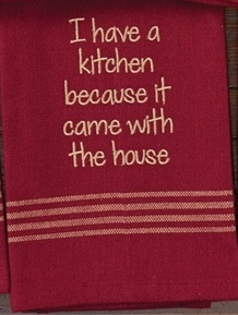 "Dish Towel - ""I Have A Kitchen...Dish Towel"""