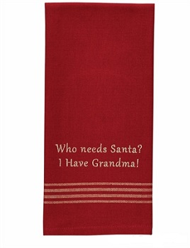 "Dish Towel - ""Who Needs Santa? I Have Grandma Dish Towel"""