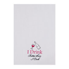 "Kitchen Towel - ""I Drink Better... Embroidered Kitchen Towel"""