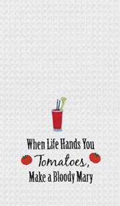 "Kitchen Towel - ""When Life Hands You Tomatoes..."""