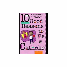 10 GOOD REASONS TO BE CATHOLIC