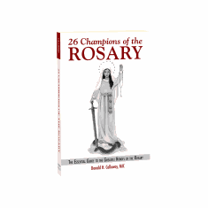 26 CHAMPIONS OF THE ROSARY: ESSENTIAL GUIDE TO THE GREATEST HEROES OF THE ROSARY