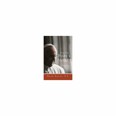 ALL THE POPE'S SAINTS-The Jesuits who shaped Pope Francis