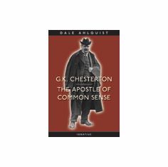 APOSTLE OF COMMON SENSE - G.K. CHESTERTON