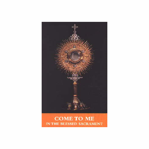 COME TO ME IN THE BLESSED SACRAMENT