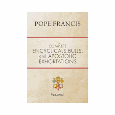 COMPLETE ENCYCLICALS, BULLS, & APOSTOLIC EXHORTATIONS OF POPE FRANCIS
