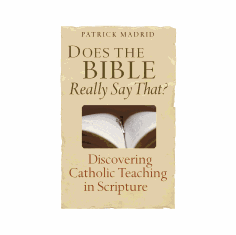DOES THE BIBLE REALLY SAY THAT? Discovering Catholic Teaching in Scripture