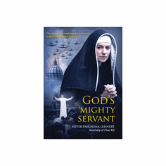 GOD'S MIGHTY SERVANT: SISTER PASCALINA LEHNERT