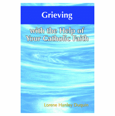 GRIEVING WITH THE HELP <BR>OF YOUR CATHOLIC FAITH