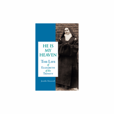 HE IS MY HEAVEN: THE LIFE OF ELIZABETH OF THE TRINITY