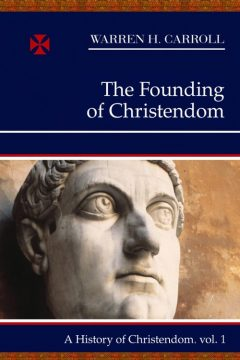 HISTORY OF CHRISTENDOM VOL. I - FOUNDING OF CHRISTENDOM