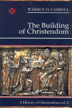 HISTORY OF CHRISTENDOM VOL. II - BUILDING OF CHRISTENDOM