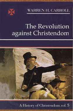HISTORY OF CHRISTENDOM VOL. V - REVOLUTION AGAINST CHRISTENDOM