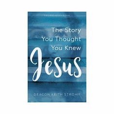 JESUS THE STORY YOU THOUGHT YOU KNEW