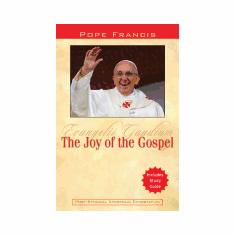JOY OF THE GOSPEL - EVANGELII GAUDIUM