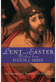 LENT AND EASTER WISDOM FROM FULTON J. SHEEN