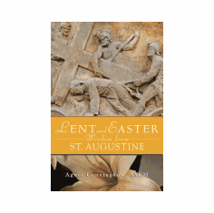 LENT & EASTER WISDOM FROM ST. AUGUSTINE