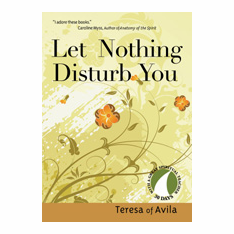 LET NOTHING DISTURB YOU - TERESA OF AVILA