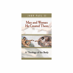 MAN & WOMAN HE CREATED THEM - A THEOLOGY OF THE BODY