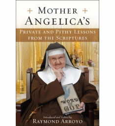 MOTHER ANGELICA'S PRIVATE & PITHY LESSONS FROM THE SCRIPTURES