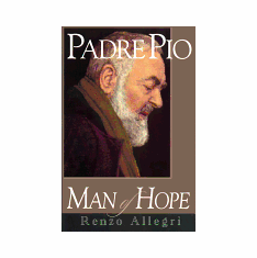PADRE PIO - MAN OF HOPE