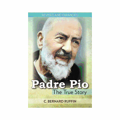 PADRE PIO: THE TRUE STORY (REVISED, EXPANDED)