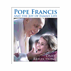 POPE FRANCIS AND THE JOY OF FAMILY LIFE-DAILY REFLECTIONS