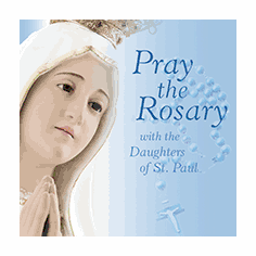 PRAY THE ROSARY WITH THE DAUGHTERS OF ST. PAUL