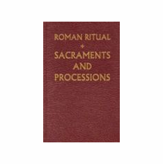 ROMAN RITUAL - VOL 1 (SACRAMENTS AND PROCESSIONS)
