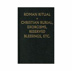 ROMAN RITUAL - VOL 2 (CHRISTIAN BURIAL, EXORCISMS, RESERVED BLESSINGS ETC)