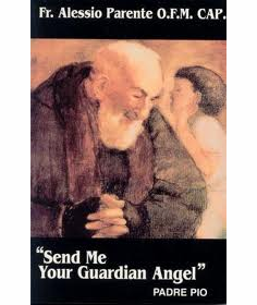 """SEND ME YOUR GUARDIAN ANGEL"" PADRE PIO"