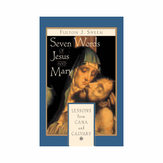 SEVEN WORDS OF JESUS & MARY: LESSONS ON CANA AND CALVARY