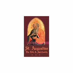 ST. AUGUSTINE - HIS LIFE AND SPIRITUALITY