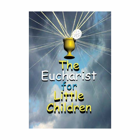THE EUCHARIST FOR LITTLE CHILDREN