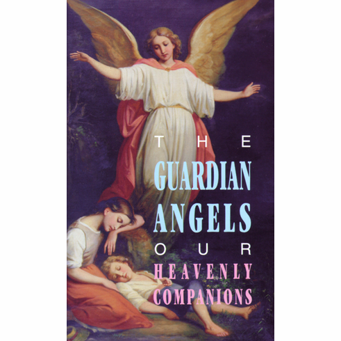 THE GUARDIAN ANGELS - OUR HEAVENLY COMPANIONS