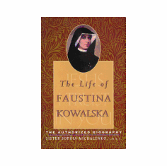 THE LIFE OF FAUSTINA KOWALSKA- THE AUTHORIZED BIOGRAPHY