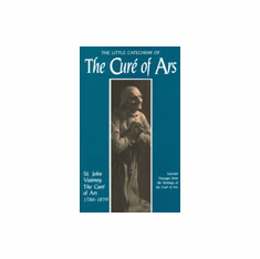 THE LITTLE CATECHISM OF THE CURÉ OF ARS