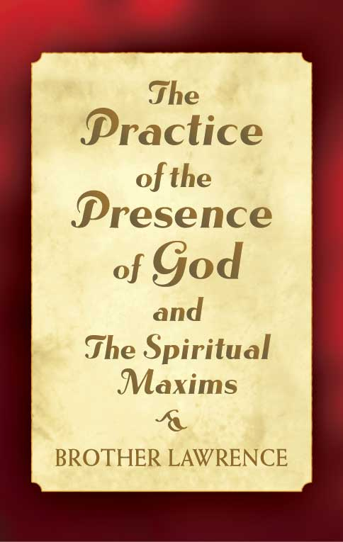 THE PRACTICE OF THE PRESENCE OF GOD & THE SPIRIITUAL MAXIMS