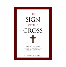 THE SIGN OF THE CROSS -THE FIFTEEN MOST POWERFUL WORDS IN THE LANGUAGE