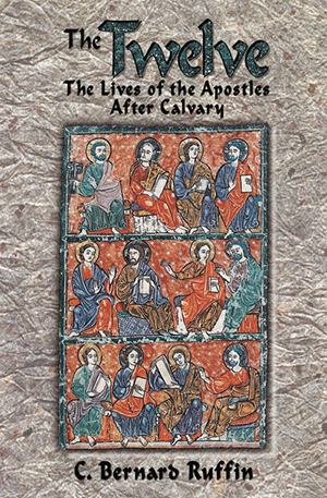 THE TWELVE: LIVES OF THE APOSTLES AFTER CALVARY